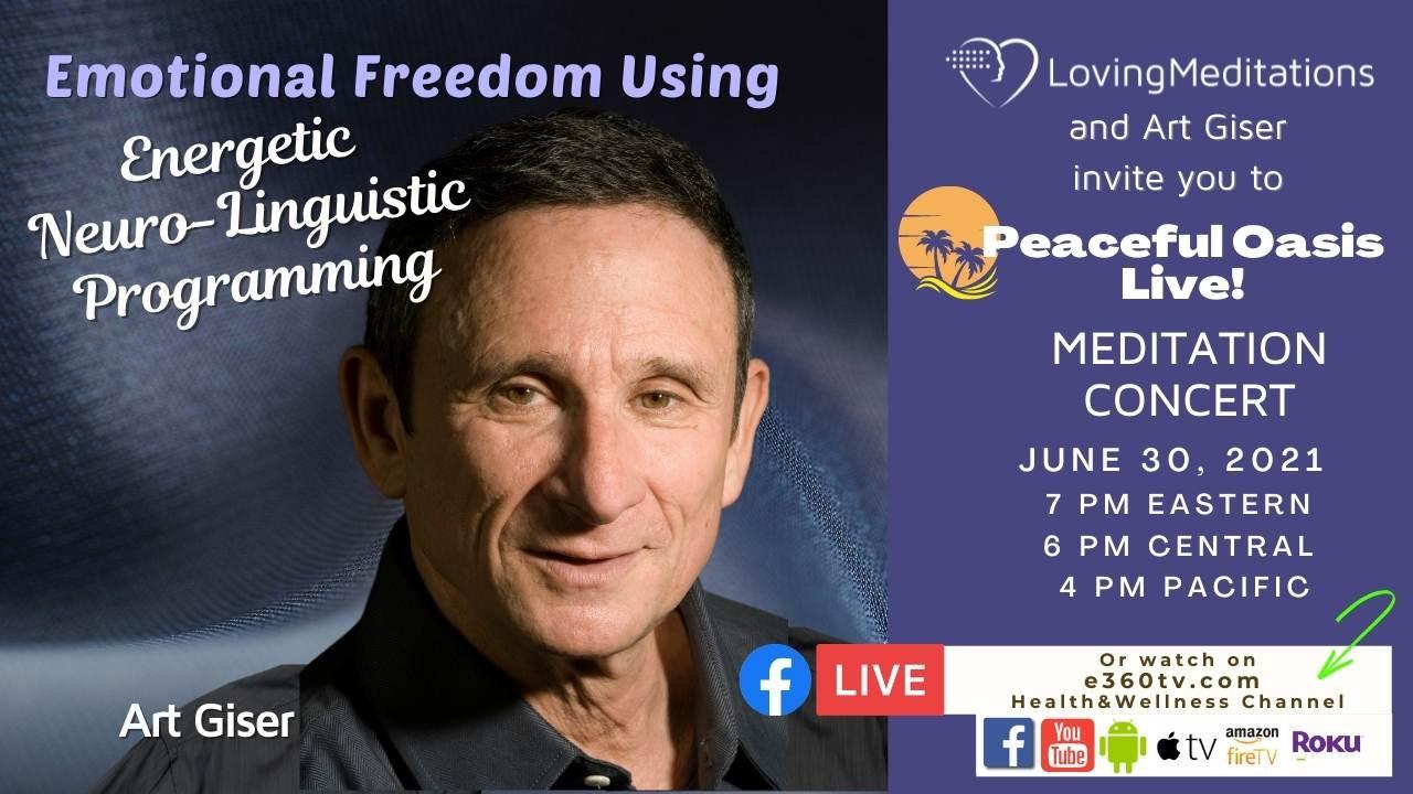 Emotional Freedom Using Energetic Neuro-Linguistaic Programming – Part 1 – Art Giser (06/30/2021)