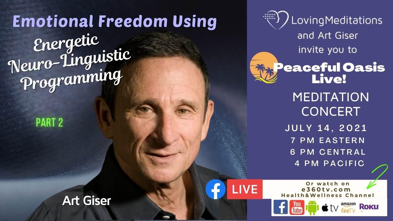 Emotional Freedom Using Energetic Neuro-Linguistaic Programming – Part 2 – Art Giser (07/14/2021)