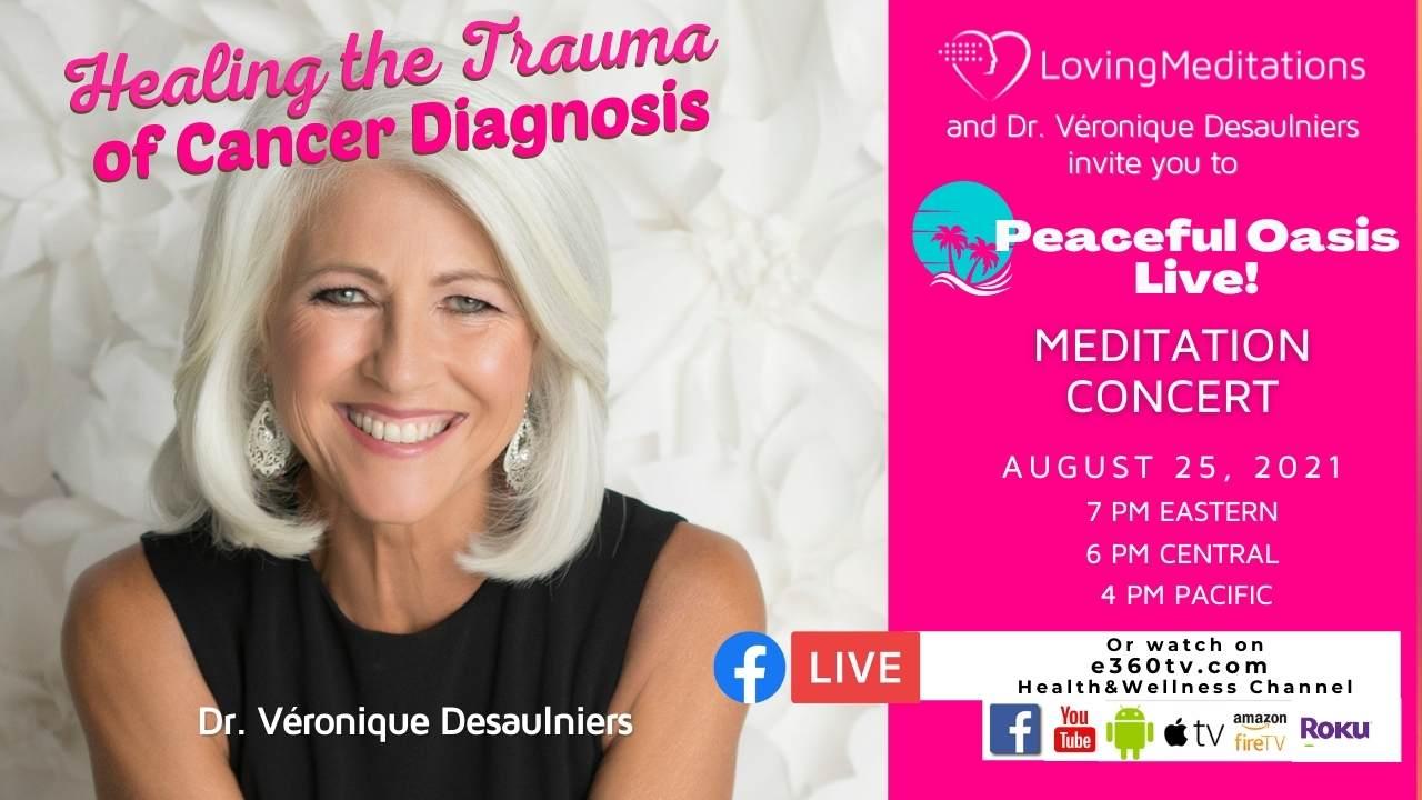 Healing the Trauma of Cancer Diagnosis – Dr. Véronique Desaulniers (08/25/2021)